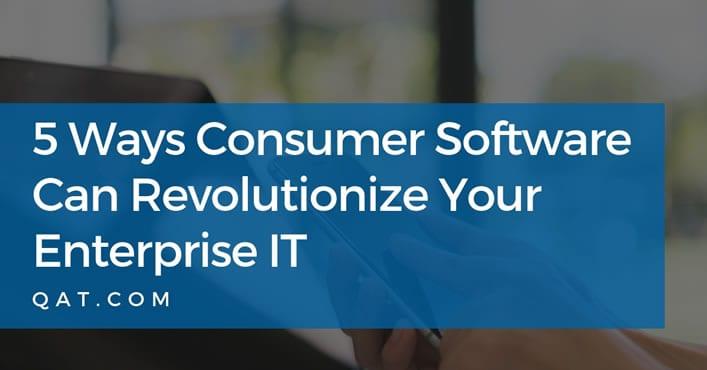 5 ways consumer software revolutionize enterprise
