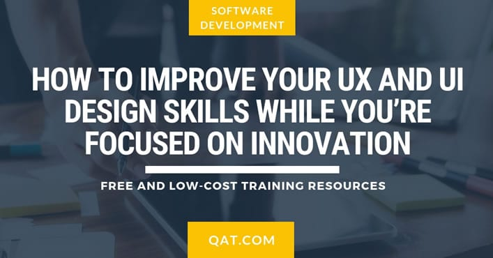 How to Improve Your UX and UI Design Skills While You're Focused on Innovation