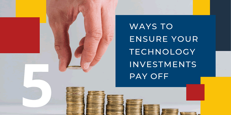 5 ways to ensure technology pays off